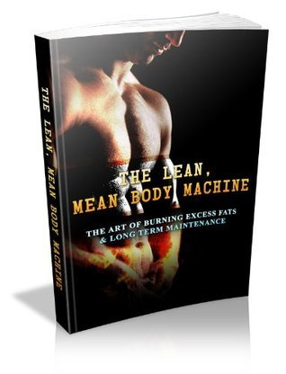 The Lean, Mean Body Machine: The Art of Burning Excess Fats  by  John Edgar