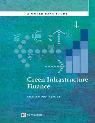 Green Infrastructure Finance: Framework Report  by  Aldo Baietti