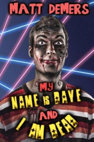 My Name is Dave and I am Dead  by  Matt Demers