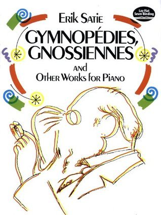 Gymnopédies, Gnossiennes and Other Works for Piano (Dover Music for Piano) Erik Satie
