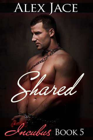 Shared (Incubus #5)  by  Alex Jace