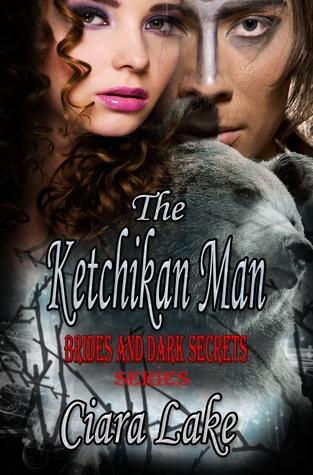 The Ketchikan Man: Brides and Dark Secrets Ciara Lake
