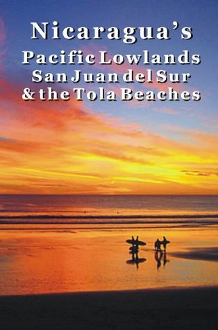 Nicaraguas Pacific Lowlands: San Juan del Sur & the Tola Beaches  by  Erica Rounsefel