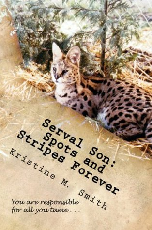 Serval Son: Spots and Stripes Forever Kristine M. Smith
