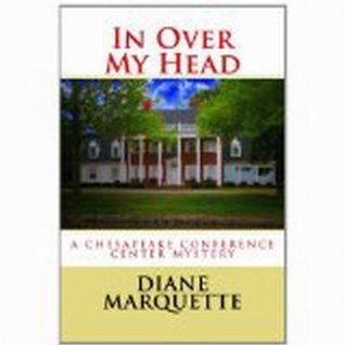 In Over My Head (Chesapeake Conference Center Mystery Series)  by  Diane Marquette