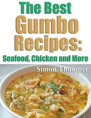 The Best Gumbo Recipes: Seafood, Chicken and More Simon Thumper