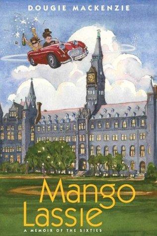 Mango Lassie: A Memoir of the Sixties  by  Dougie MacKenzie