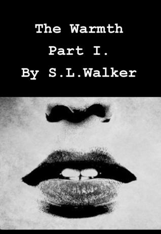 The Warmth, Part 1  by  S.L. Walker