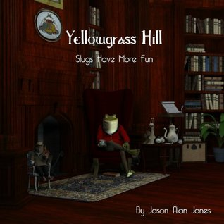 Yellowgrass Hill Slugs Have More Fun Jason Jones