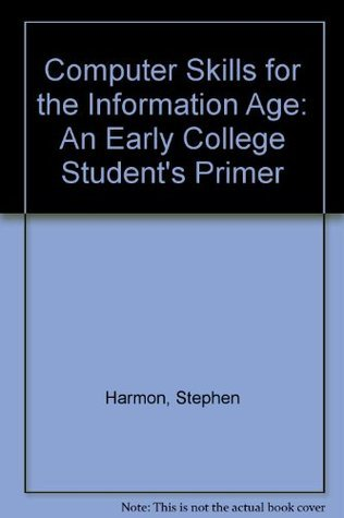 Computer Skills for the Information Age: An Early College Students Primer HARMON STEPHEN