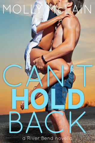 Cant Hold Back (River Bend, #1.5)  by  Molly McLain