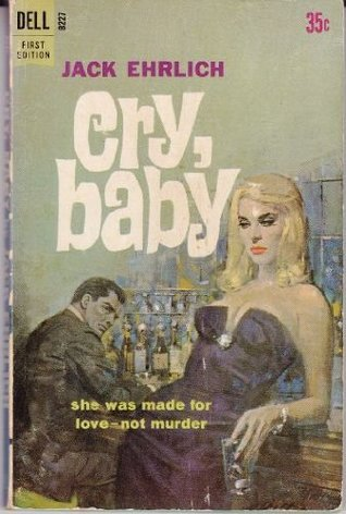 Cry, Baby (Dell First Edition B227)  by  Jack Ehrlich