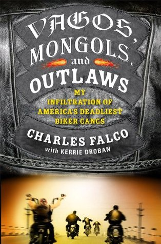 Vagos, Mongols and Outlaws: My Infiltration of Americas Deadliest Biker Gangs Charles Falco