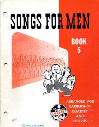 Songs for Men: Book 5 - Arranged for Barbershop Quartet and Chorus The International Committee on Song Arrangements