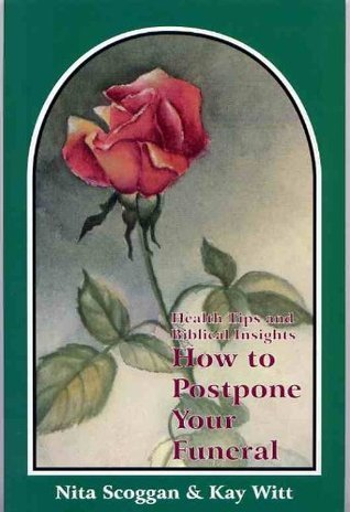 Health Tips and Biblical Insights on How to Postpone Your Funeral Nita Scoggan