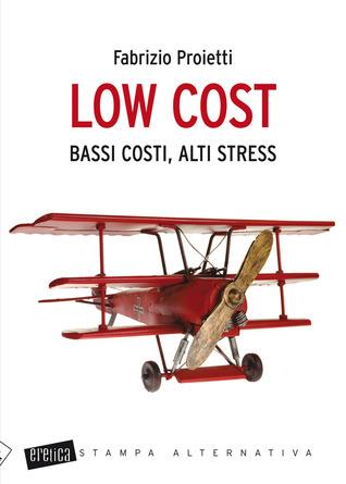 Low cost. Bassi costi, alti stress  by  Fabrizio Proietti