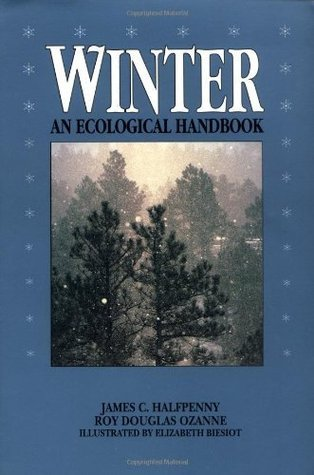 Winter: An Ecological Handbook James C. Halfpenny