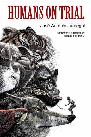 Humans On Trial: An Ecological Fable  by  Eduardo Jáuregui