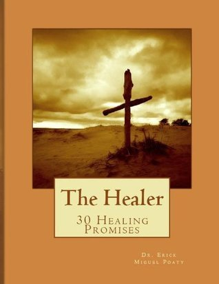 The Healer - 30 Healing Promises  by  Erick Poaty