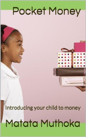 Pocket Money: Introducing Your Child to Money  by  Matata Muthoka