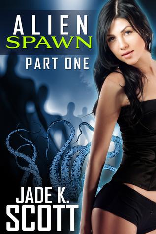 Alien Spawn Part One  by  Jade K. Scott