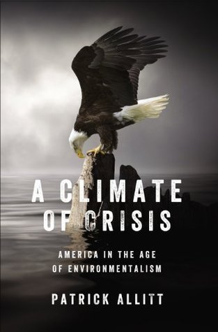 A Climate of Crisis: America in the Age of Environmentalism  by  Patrick Allitt