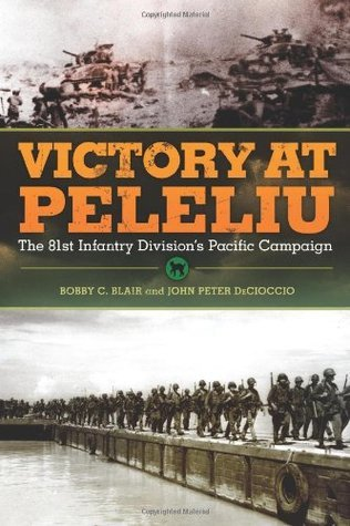 Victory at Peleliu: The 81st Infantry Divisions Pacific Campaign Bobby C. Blair