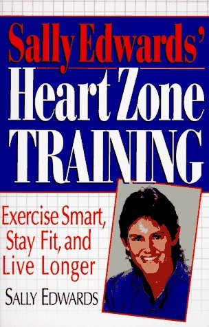 Sally Edwards Heart Zone Training: Exercise Smart, Stay Fit, and Live Longer  by  Sally Edwards