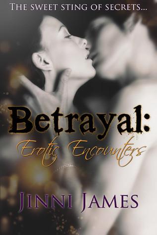 Betrayal: Erotic Encounters Two Jinni James