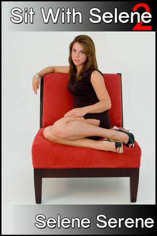 Sit With Selene 2  by  Selene Serene