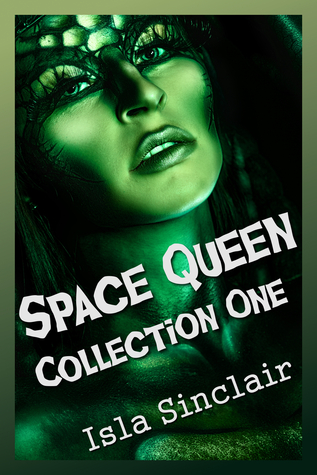 Space Queen: Collection One  by  Isla Sinclair