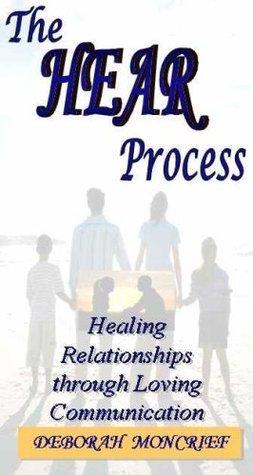 The HEAR Process  by  Deborah Moncrief