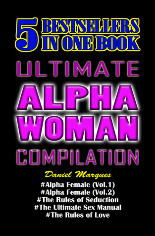 Ultimate Alpha Woman Compilation: 5 Bestsellers in One Book  by  Daniel Marques