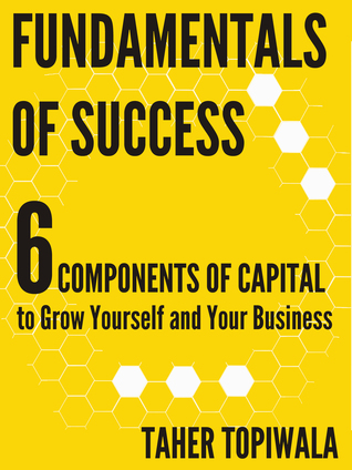 Fundamentals of Success: 6 Components of Capital  by  Taher Topiwala