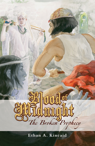 Blood of Midnight: The Broken Prophecy Ethan A. Kincaid