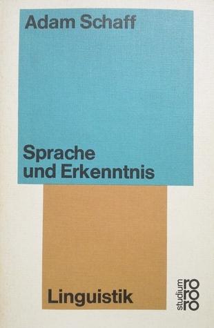Sprache und Erkenntnis und Essays über die Philosophie der Sprache Adam Schaff