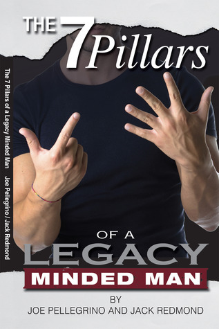 The 7 Pillars of a Legacy Minded Man Joe Pellegrino