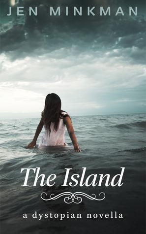 The Island: A Dystopian Novella Jen Minkman