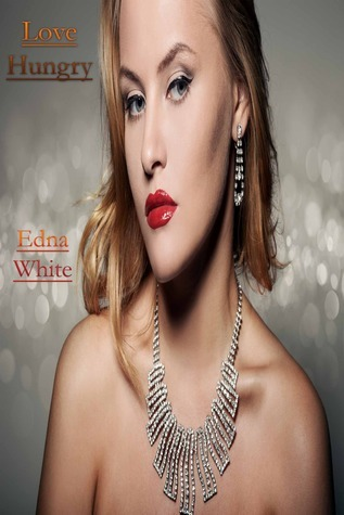 Love Hungry  by  Edna White