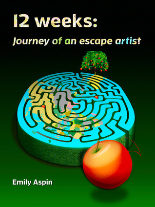 12 Weeks: Journey of an Escape Artist Emily Aspin