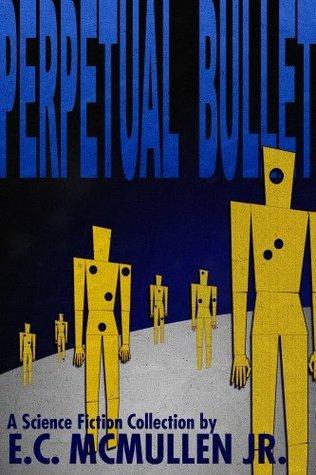 PERPETUAL BULLET  by  E.C. McMullen Jr.