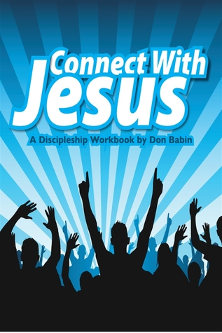 Connect With Jesus: A Discipleship Workbook  by  Don Babin
