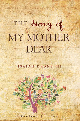 The Story of My Mother Dear Revised: A Tribute to all Mothers Isaiah Drone III