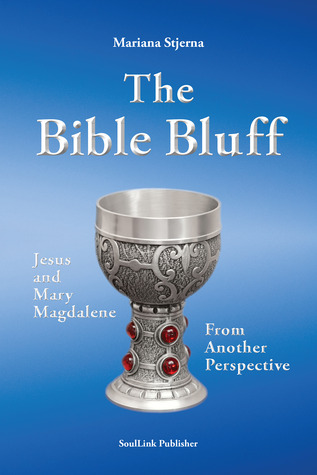 The Bible Bluff: Jesus and Mary Magdalene From Another Perspective  by  Mariana Stjerna