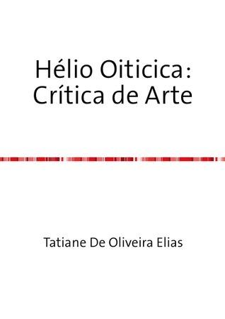 Hélio Oiticica: Crítica de Arte Tatiane De Oliveira Elias