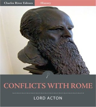 Conflicts with Rome  by  John Emerich Edward Dalberg-Acton