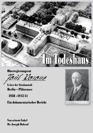 Im Todeshaus: Oberregierungsrat Paul Vacano, Leiter der Strafanstalt Berlin-Plötzensee 1928 -1943/44 - Ein dokumentarischer Bericht Joseph Dolezal