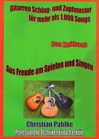 Gitarren Schlag- und Zupfmuster für mehr als 1.000 Songs: Bei Ebay auch als gedrucktes Buch. Deine Ohren werden Augen machen. Christian Pahlke