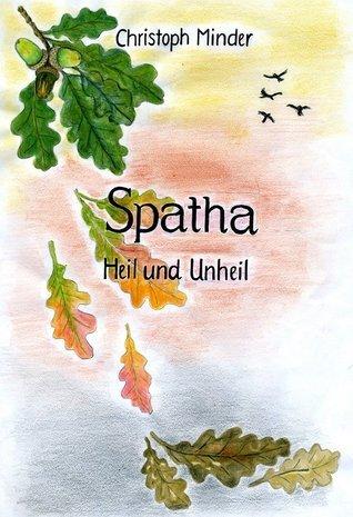 Spatha: Heil und Unheil  by  Christoph Minder
