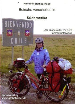 Beinahe verschollen in Südamerika: 68-jährig allein mit Fahrrad, Schiff und Bus unterwegs in Südamerika vom 6. Januar bis 1. Aapril 2006  by  Hermine Stampa-Rabe